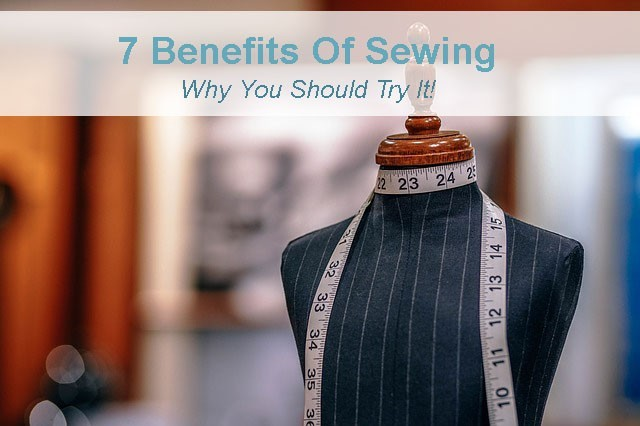 7 benefits of sewing you should try