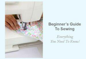 Ultimate Beginner's Guide To Sewing
