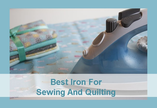 The 11 Best Iron For Sewing And Quilting