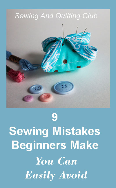 9 sewing mistakes beginners make