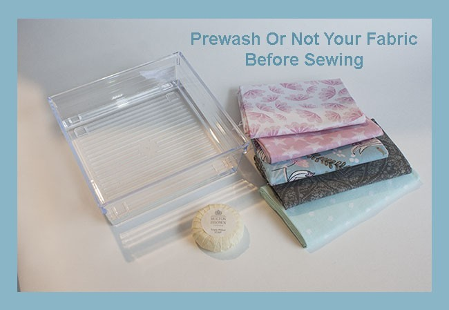 Prewash or Not Your Fabric Before Sewing