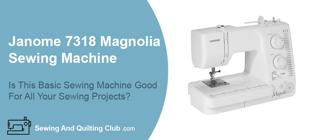 Janome 7318 Magnolia Sewing Machine