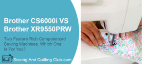Brother CS6000i VS Brother XR9550PRW
