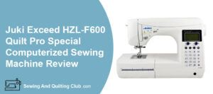 Juki HZL-F600 Exced Quilt Pro Sewing Machine Review