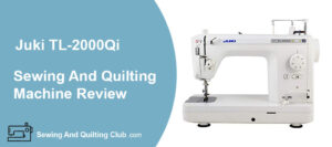 Juki TL-2000 Qi Sewing Quilting Machine Review