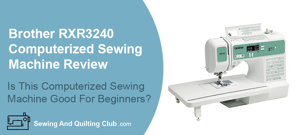 Brother RXR3240 Computerized Sewing Machine Review