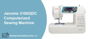 Janome 3160QDC Computerized Sewing Machine Review
