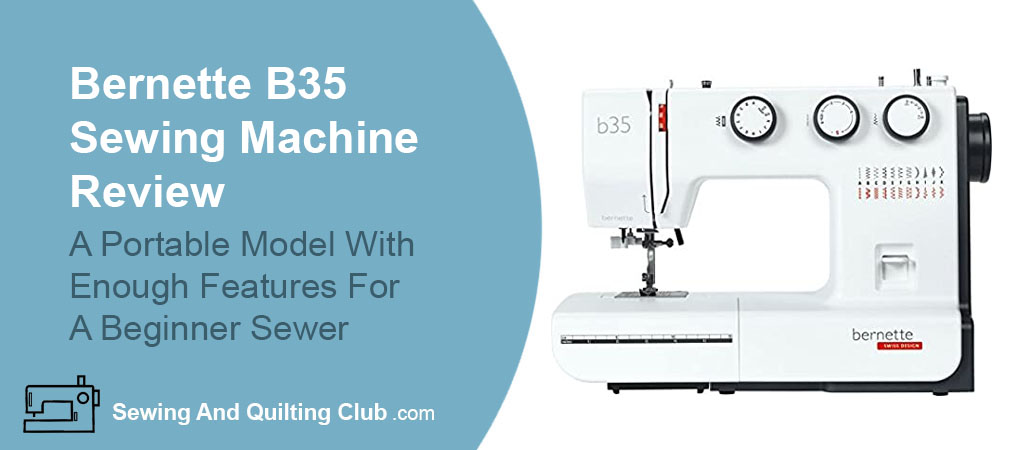 Bernette B35 Sewing Machine Review - Sewing Machine