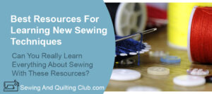 Best Resources For Learning New Sewing Techniques