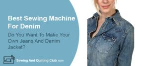Best Sewing Machine For Denim - Woman With Denim Jacket