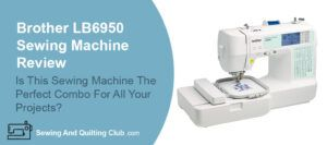 Brother LB6950 Sewing Machine Review