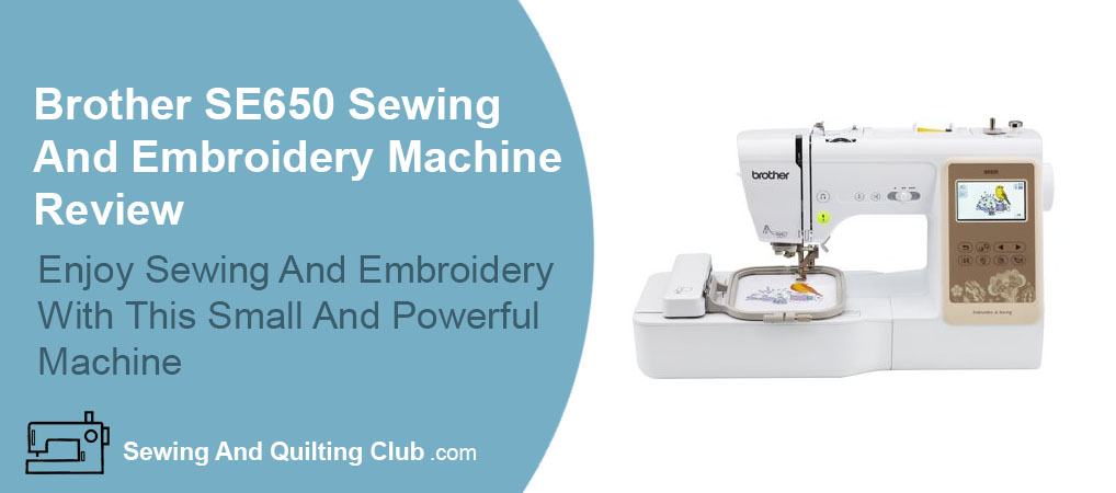 Brother SE625 Sewing And Embroidery Machine Review