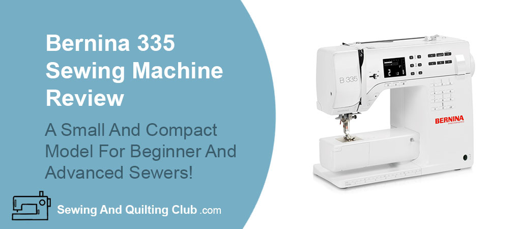 Bernina 335 Sewing Machine Review - Sewing Machine