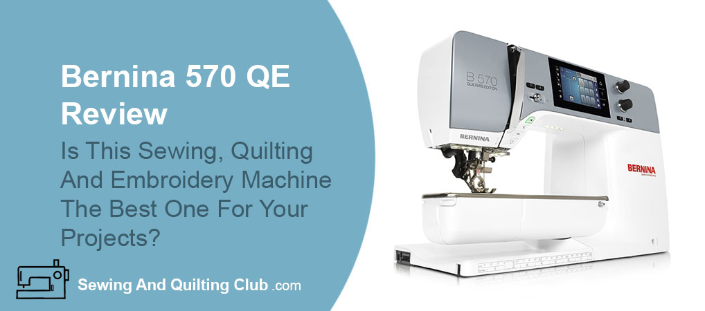 Bernina 570 QE Review - sewing machine