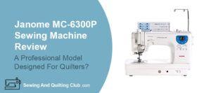 Janome MC-6300P Sewing Machine Review - Sewing Machine