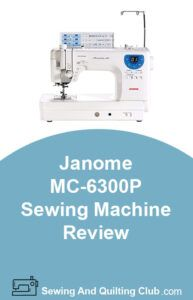 Janome MC-6300P Sewing Machine Review - Sewing Machine
