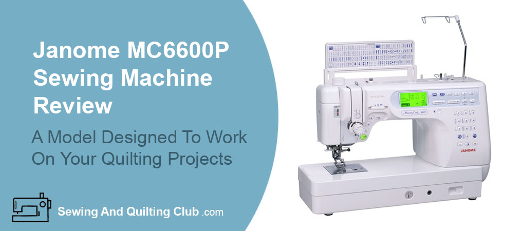 Janome MC6600P Review - sewing machine
