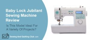 Baby Lock Jubilant Sewing Machine Review - Sewing Machine