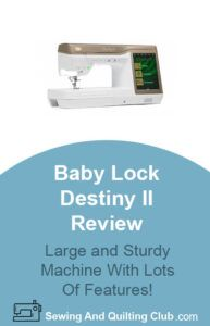 Baby Lock Destiny II Review - Sewing Machine
