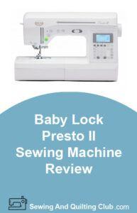 Baby Lock Presto II Sewing Machine Review - Sewing Machine