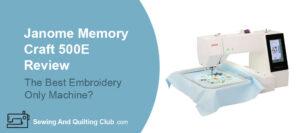 Janome Memory Craft 500E Review