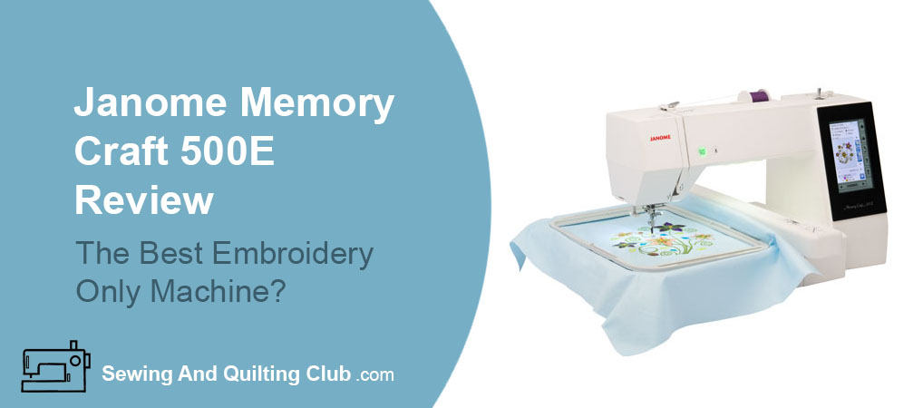 Janome Memory Craft 500E Review