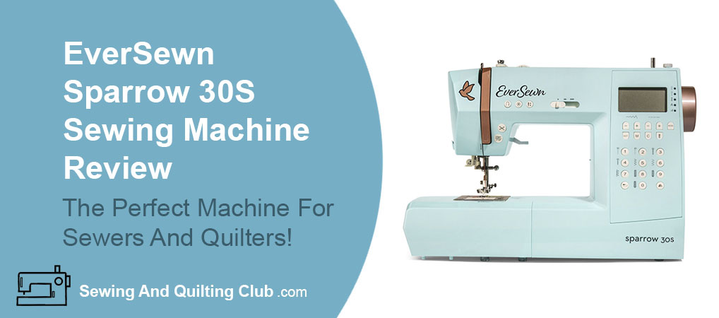 EverSewn Sparrow 30S Review - Sewing Machine