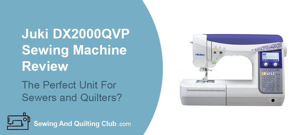 Juki DX-2000QVP Sewing Machine Review - Sewing Machine