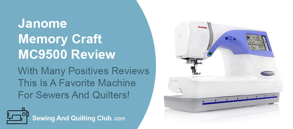 Janome Memory Craft MC9500 Review - Sewing Machine