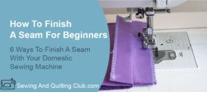 How To Finish A Seam For Beginners