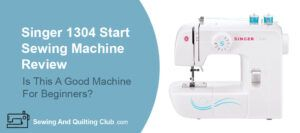 Singer Start 1304 Review - Sewing Machine