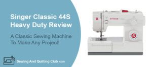Singer Classic 44S Heavy Duty Review - Sewing Machine