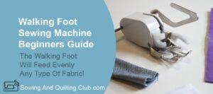 Walking Foot Sewing Machine Beginners Guide