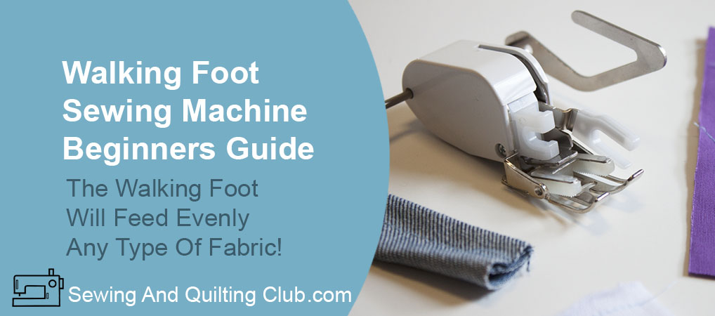 Walking Foot Sewing Machine Beginners Guide