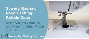 Needle Hitting Bobbin Case - Sewing Machine