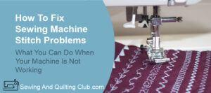 Fix Sewing Machine Stitch Problems