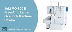Juki MO-80CB Free Arm Serger Overlock Machine Review
