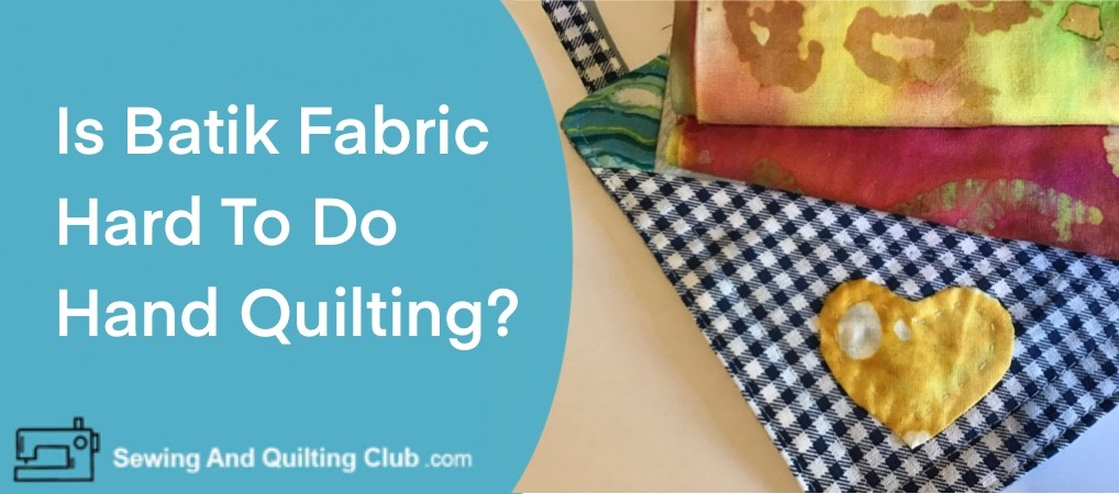 Is Batik Fabric Hard To Do Hand Quilting