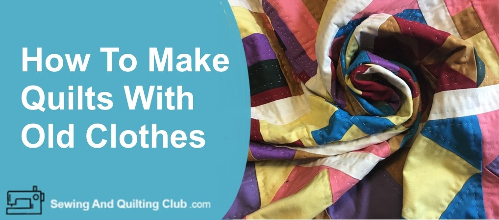 Making Quilts With Old Clothes