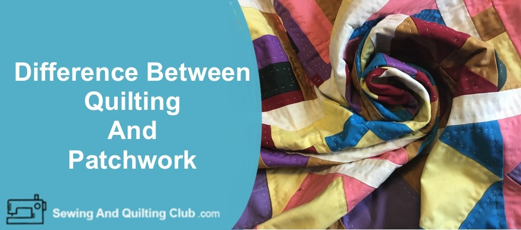 Difference Between Quilting And Patchwork