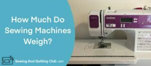 How Much Do Sewing Machines Weigh