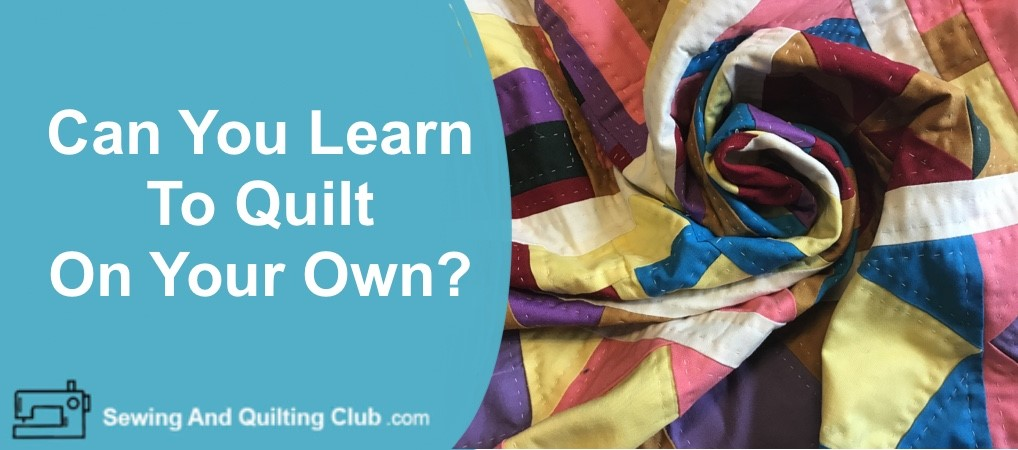 Can You Learn To Quilt On Your Own