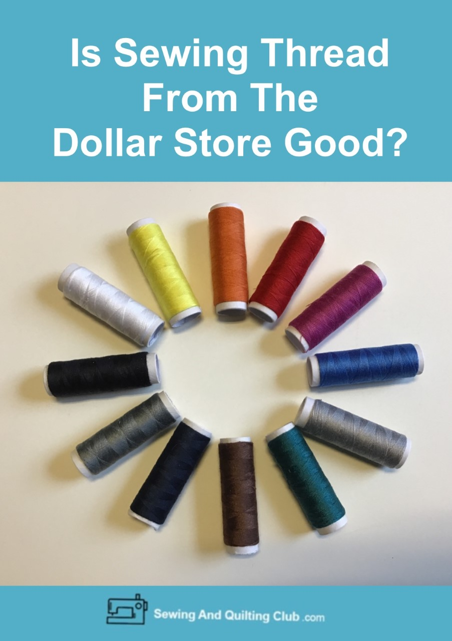 Is Sewing Thread From The Dollar Store Good