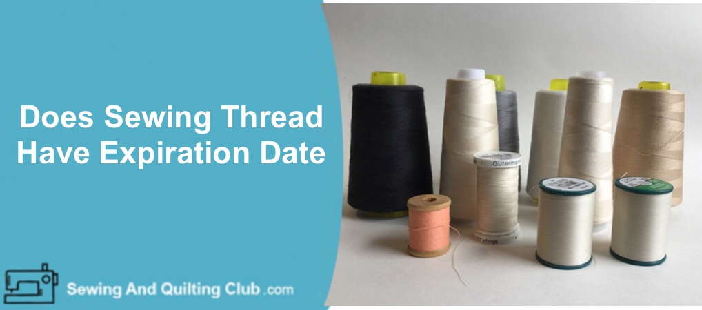 Does Sewing Thread Have Expiration Date